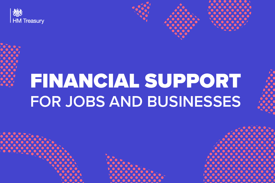 Financial Support for jobs and businesses HM Treasury